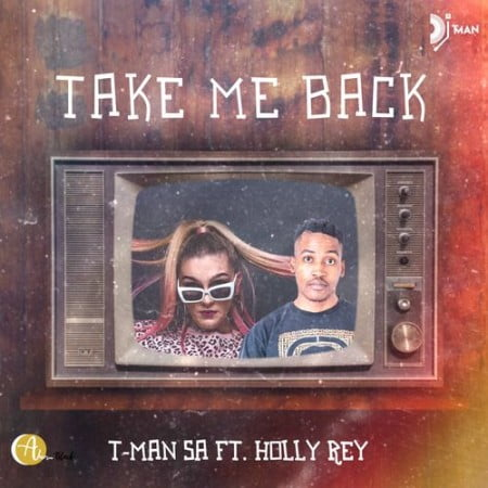 T-Man SA ft Holly Rey - Take Me Back
