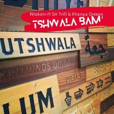 ntokzin-ft-sir-trill-khanya-greens-tshwala-bam