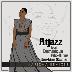 Atjazz, Dominique Fils-Aimé - See​-​Line Woman (Karizma Remixes)