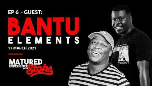 Bantu ELements - Matured Experience with Stoks Mix (Episode 6)