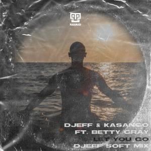 Djeff & Kasango ft Betty Gray - Let You Go (DJEFF Soft Mix)