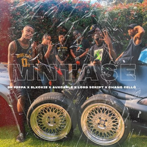 Dr Peppa ft Blxckie, Chang Cello, Aux Cable & Lord Script - Mntase