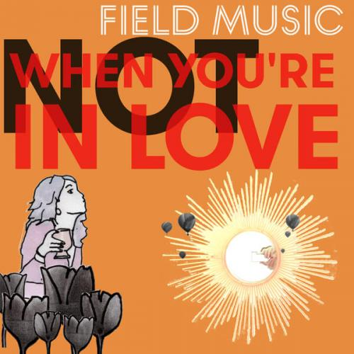 Field Music - Not When You're In Love