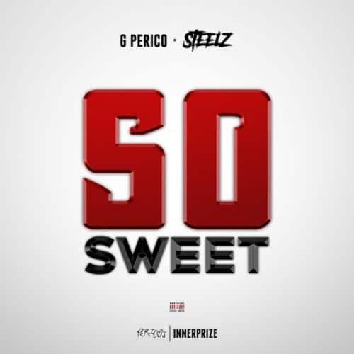 G Perico & Steelz - So Sweet