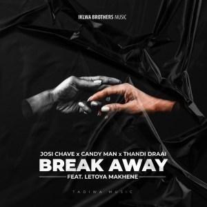 Josi Chave, Candy Man, Thandi Draai, Letoya Makhene - Break Away (Original Mix)