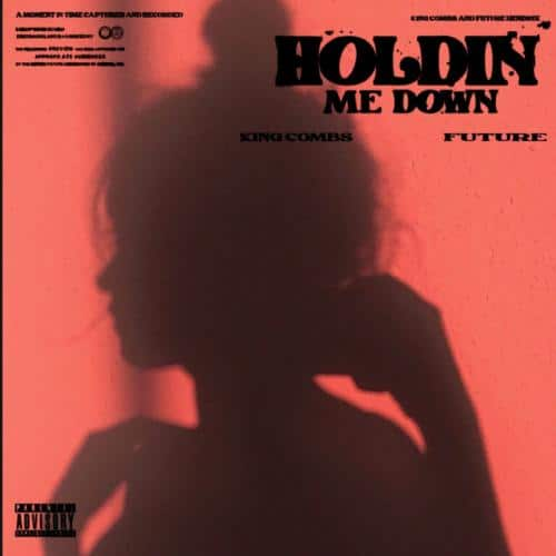 King Combs ft Future - HOLDIN' Me Down