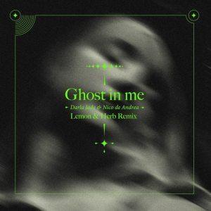 Nico De Andrea ft Darla Jade - Ghost in Me (Lemon & Herb Remix)