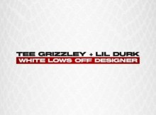 Tee Grizzley & Lil Durk - White Lows Off Designer