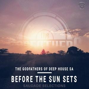 The Godfathers Of Deep House SA - Before the Sun Sets EP (Saudade Selections)