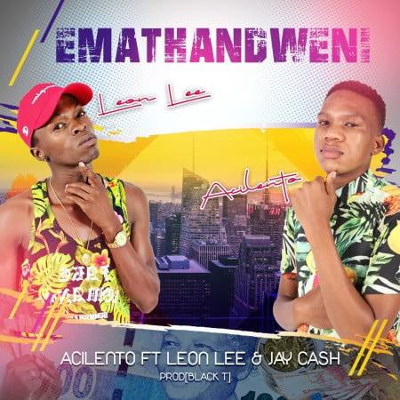 Acilento ft Leon Lee & Jay Cash - Emathandweni