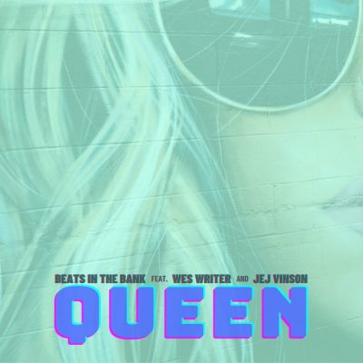 Beats In The Bank ft Wes Writer & JEJ Vinson - Queen
