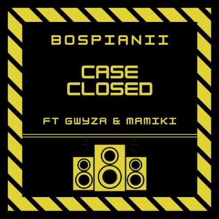 BosPianii ft Gwyza & Mamiki - Case Closed