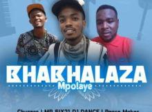 Chuzero, Mr Six21 Dj Dance & Peace Maker - Bhabhalaza Mpolaye