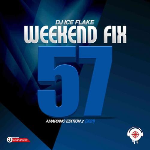 Dj Ice Flake - WeekendFix 57 (Amapiano Edition 2)