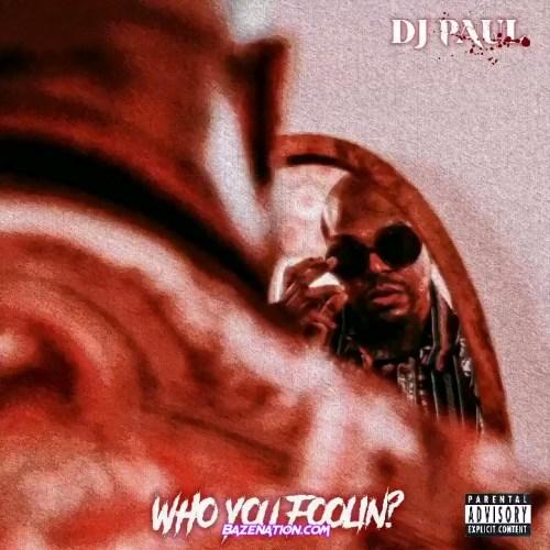 DJ Paul - Who You Foolin?