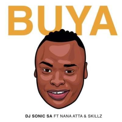 DJ Sonic SA ft Nana Atta & Skillz - Buya