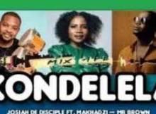 Josiah De Disciple ft Makhadzi & Mr Brown - KONDELELA