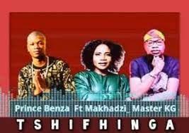 Prince Benza ft Makhadzi & Master KG - Tshifhinga