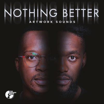 ALBUM: Artwork Sounds - Nothing Better