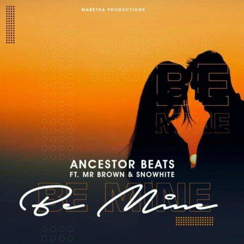 Ancestor Beats ft Mr Brown & Snowhite - Be Mine