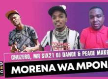 Chuzero, Mr Six21 DJ Dance & Peace Maker - Morena Wa Mpona