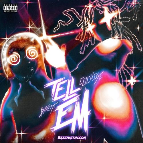 Cochise ft $NOT - Tell Em