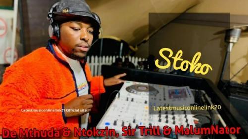 De Mthuda & Ntokzin ft Sir Trill & Malumnator - Stoko