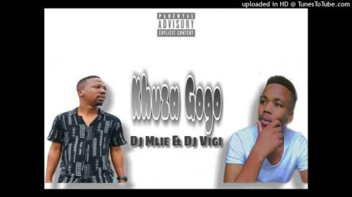 Dj Mlie & Dj Vigi - Khuza Gogo