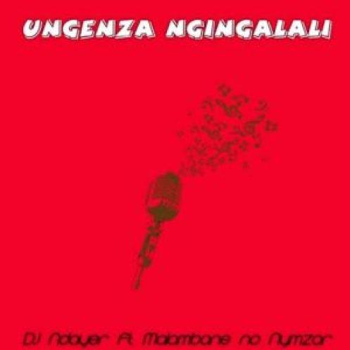 DJ Ndayer ft Malambane no Nymzar - Ungenza Ngingalali