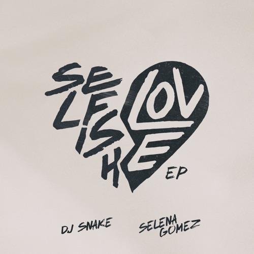 EP: DJ Snake & Selena Gomez - Selfish Love