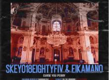 EP: Skeyo18EightyFiv, EikaMano - Curse You Perry (Incl. Remixes)