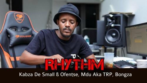 Kabza De Small ft Ofentse, Mdu Aka TRP & Bongza - Rhythm