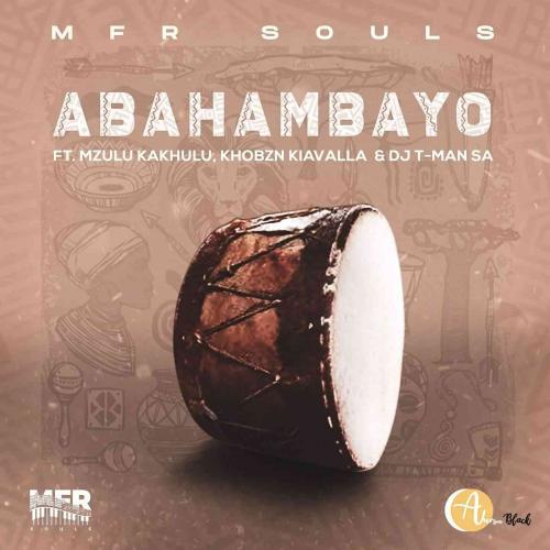 MFR Souls ft Mzulu Kakhulu, Khobzn Kiavalla & T-Man SA - Abahambayo