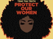Trae Tha Truth - Protect Our Women