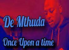 De Mthuda - Once Upon a Time