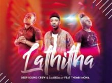 Deep Sound Crew & LuudaDeejay ft Thembi Mona - Lathitha