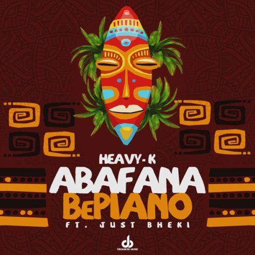Heavy K ft Just Bheki - Abafana BePiano