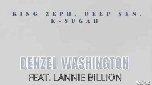 King Zeph, Deep Sen, K Sugah ft Lannie Billion - Denzel Washington