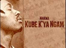 Makwa - Kube K'ya Ngam