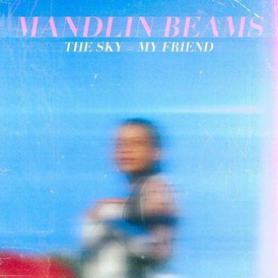 Mandlin Beams - The Sky = My Friend
