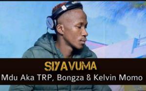 Mdu Aka TRP ft Kalvin Momo & Bongza - Siyavuma