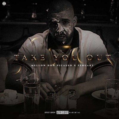 Mellow Don Picasso ft February - Take You Out