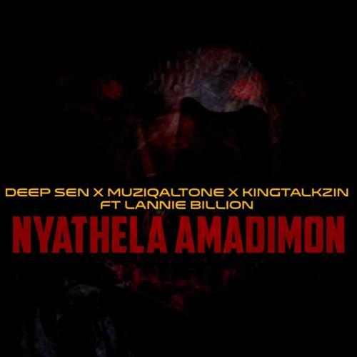 Muziqal Tone, Deep Sen & KingTalkzin ft Lannie Billion - Nyathela AmaDimon