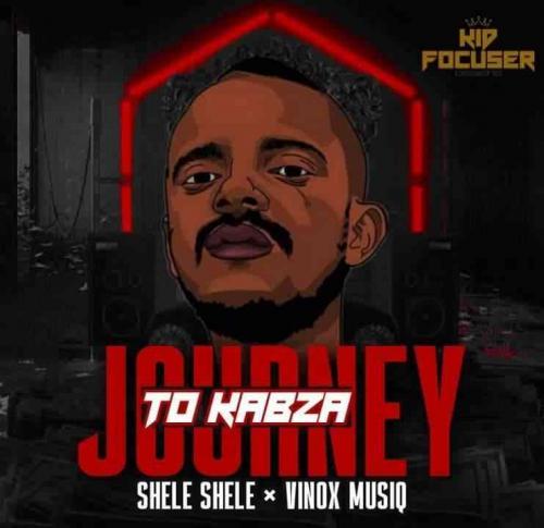 Shele Shele & Vinox MusiQ - Journey To Kabza