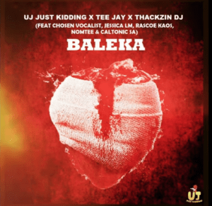 ThackzinDJ, UJ Just Kidding, Tee Jay ft Caltonic SA, Nomtee, Chosen Vocalist & Jessica LM - Baleka