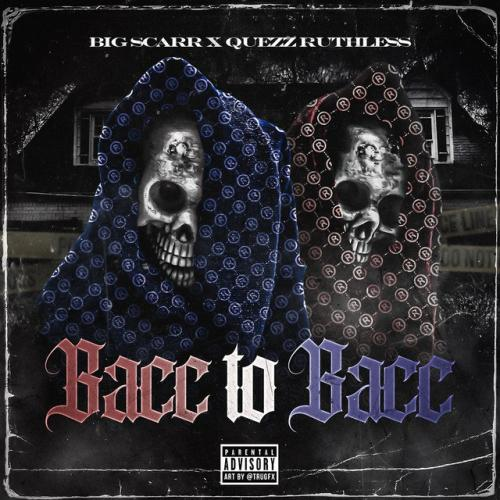 Big Scarr & Quezz Ruthless - Bacc To Bacc