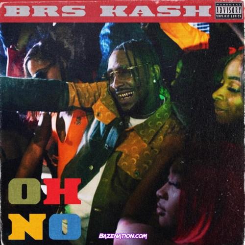 BRS Kash – Oh No Mp3 Download