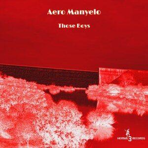 EP: Aero Manyelo – Those Boys