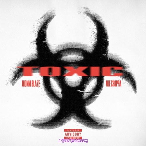 Jhonni Blaze & NLE Choppa - Toxic