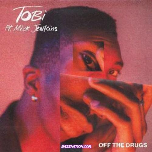 TOBi & Mick Jenkins – Off The Drugs Mp3 Download